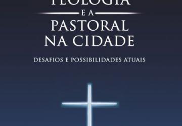 A teologia e a pastoral na cidade
