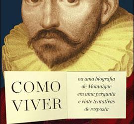 Como viver ou uma biografia de Montaigne...